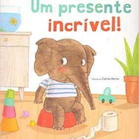 um presente incrível - livro infantil para ensinar a criança a usar o vaso sanitário